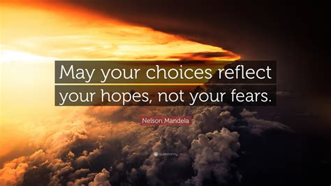 """Nelson Mandela Quote: """"May your choices reflect your hopes"""